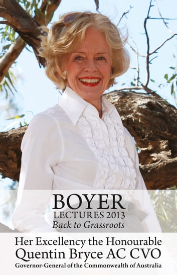 Boyer Lectures 2013: Back to Grassroots ebook by Quentin Bryce