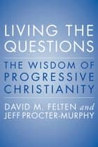 Living the Questions - The Wisdom of Progressive Christianity ekitaplar by David Felten, Jeff Procter-Murphy