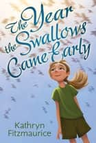 The Year the Swallows Came Early ebook by Kathryn Fitzmaurice