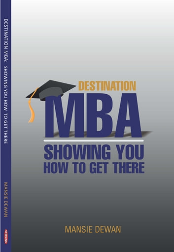 Destination MBA - Showing you how to get there ebook by Mansie Dewan
