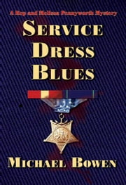 Service Dress Blues - A Rep & Melissa Pennyworth Mystery ebook by Michael Bowen