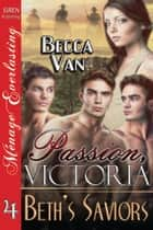 Passion, Victoria 4: Beth's Saviors ebook by Becca Van
