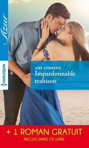 Impardonnable trahison - Une trop longue absence - (promotion) ebook by Amy Andrews,Abby Green