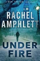 Under Fire (A Dan Taylor thriller) - A explosive espionage series for fans of Jack Reacher and Jason Bourne ebook by Rachel Amphlett