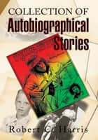 Collection of Autobiographical Stories ebook by Robert C. Harris