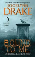 Bound to Me - An Original Dark Days Story ebook by Jocelynn Drake
