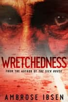 Wretchedness ebook by Ambrose Ibsen