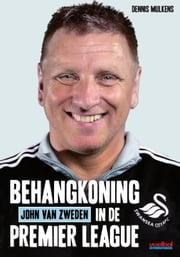 John van Zweden - behangkoning in de Premier League ebook by Kobo.Web.Store.Products.Fields.ContributorFieldViewModel