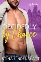 Decidedly By Chance ebook by Stina Lindenblatt