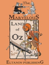 The Marvelous Land of Oz [Illustrated] ebook by L. Frank Baum,Eltanin Publishing