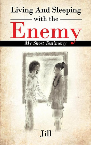 Living and Sleeping with the Enemy - My Short Testimony ebook by Jill
