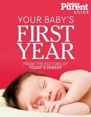 Your Baby's First Year - Today's Parent Guide ebook by Today's Parent