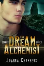 The Dream Alchemist ebook by Joanna Chambers