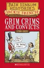 Grim Crims and Convicts ebook by Jackie French
