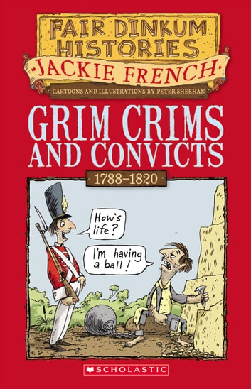 Grim Crims and Convicts - 1788–1820 ebook by Jackie French