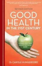 Good Health in the 21st Century - a family doctor's unconventional guide ebook by Carole Hungerford