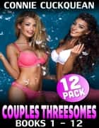 Couples Threesomes 12-pack : Books 1 to 12 ebook by Connie Cuckquean