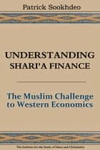 Understanding Shari'a Finance ebook by Patrick Sookhdeo