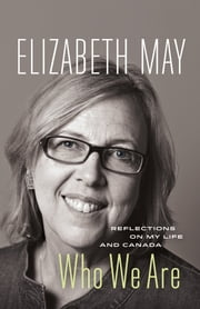 Who We Are - Reflections on My Life and Canada ebook by Elizabeth May