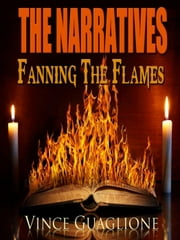 The Narratives III: Fanning The Flames - The Narratives, #3 ebook by Vince Guaglione