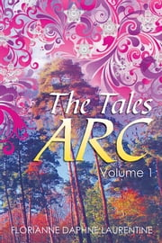 The Tales Arc - Volume 1 ebook by 'Florianne Daphne Laurentine