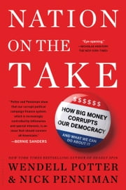 Nation on the Take - How Big Money Corrupts Our Democracy and What We Can Do About It ebook by Wendell Potter, Nick Penniman