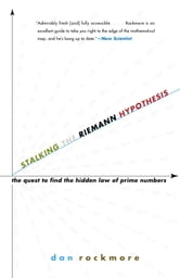 Stalking the Riemann Hypothesis - The Quest to Find the Hidden Law of Prime Numbers ebook by Dan Rockmore