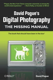 David Pogue's Digital Photography: The Missing Manual - The Missing Manual ebook by David Pogue