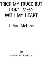 Trick My Truck But Don't Mess With My Heart ebook by LuAnn McLane
