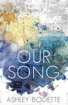 Our Song ebook by Ashley Bodette