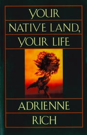 Your Native Land, Your Life ebook by Adrienne Rich
