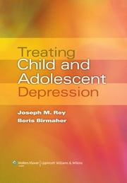 Treating Child and Adolescent Depression ebook by Joseph M. Rey,Boris Birmaher