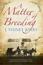 Matter of Breeding, A - A mystery set in turn-of-the-century Vienna eBook by J. Sydney Jones