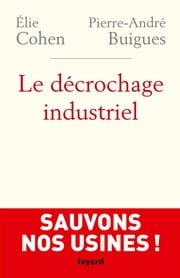 Le Décrochage industriel ebook by Elie Cohen,Pierre-André Buigues