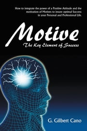 MOTIVE - The Key Element of Success ebook by G. Gilbert Cano