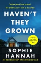 Haven't They Grown - The addictive and engrossing Richard & Judy Book Club pick ebook by Sophie Hannah