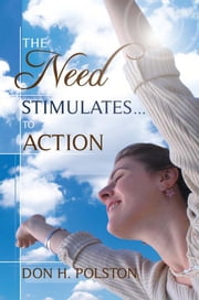 The Need Stimulates . . . to Action ebook by Don H. Polston