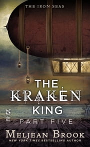 The Kraken King Part V - The Kraken King and the Iron Heart ebook by Meljean Brook