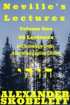 Neville's Lectures, Volume One, 46 Lectures, 1948 to 1960, Australian English Edition ebook by Alexander Skobeleff