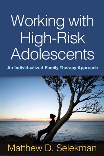 Working with High-Risk Adolescents - An Individualized Family Therapy Approach ebook by Matthew D. Selekman, MSW