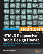 Instant HTML5 Responsive Table Design How-to ebook by Fernando Monteiro