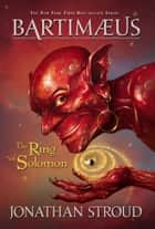 The Ring of Solomon: A Bartimaeus Novel, Book 4 ebook by Jonathan Stroud