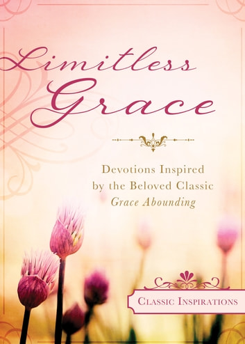 Limitless Grace - Devotions Inspired by the Beloved Classic Grace Abounding ebook by Rebekah Montgomery,Rebecca Currington,Elece Hollis