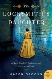 The Locksmith's Daughter - A Novel ebook by Karen Brooks