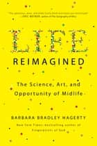 Life Reimagined - The Science, Art, and Opportunity of Midlife ebook by Barbara Bradley Hagerty