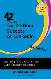 42 Rules for 24-Hour Success on LinkedIn (2nd Edition) - Learning to Generate Results Using LinkedIn for Leads ebook by Joseph, Jim
