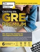 Cracking the GRE Premium Edition with 6 Practice Tests, 2018 - The All-in-One Solution for Your Highest Possible Score ebook by Princeton Review