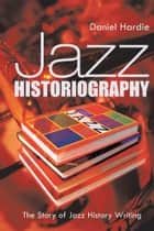 Jazz Historiography ebook by Daniel Hardie