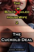 The Black Nailed Housewife 2 - The Cuckold Deal ebook by Jenna Powers