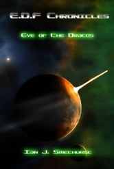 E.D.F Chronicles: Eye of the Dracos ebook by Ian. J. Smethurst
